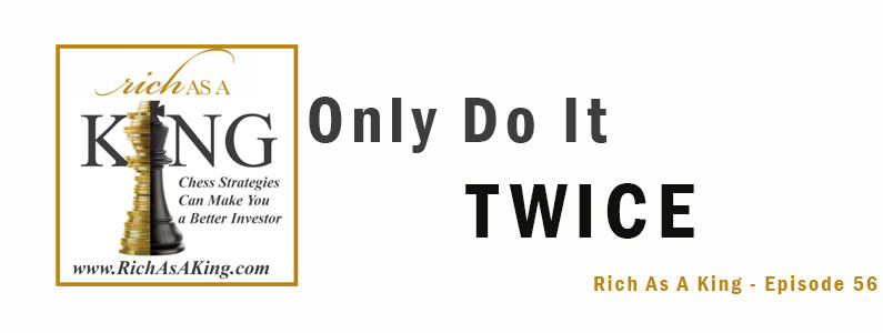 Only Do It Twice – Rich As A King Episode 56