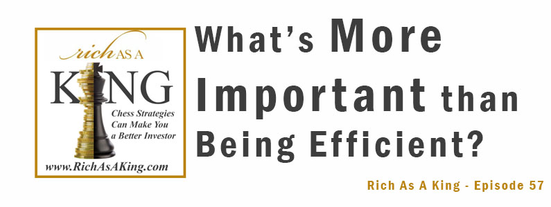 What's Much More Important Than Being Efficient – Rich As A King Episode 57