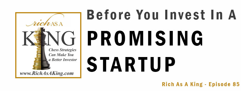 Before You Invest in a Promising Startup – Rich As A King Episode 85