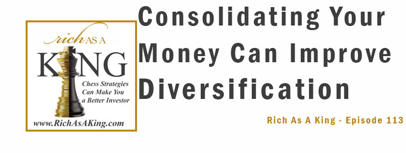Consolidating Your Money Can Actually Improve Diversification – Rich As A King Episode 113