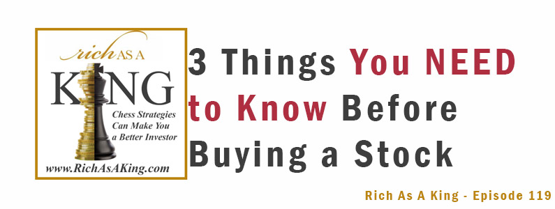 3 Things You Need to Know Before Buying a Stock – Rich As A King Episode 119