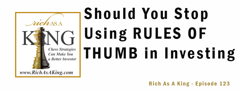 Should You Stop Using Rules of Thumb in Investing? – Rich As A King Episode 123