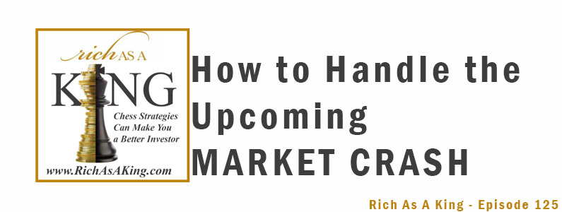 How to Handle a Market Crash – Rich As A King Episode 125