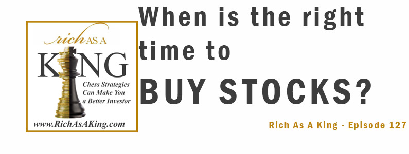 When is the Right Time to Buy Stocks? – Rich As A King Episode 127