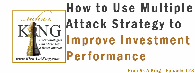 How to Use Multiple Attack Strategy to Improve Investment Performance – Rich As A King Episode 128