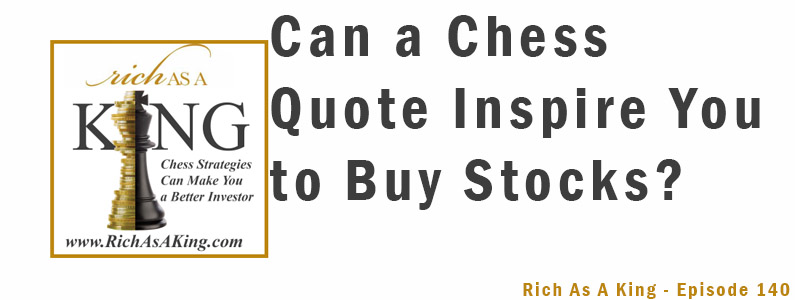 How Does a World Chess Champion Know When to Buy Stocks? – Rich As A King Episode 140