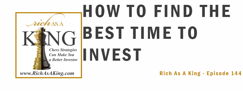 How to Find the Best Time to Invest – Rich As A King Episode 144