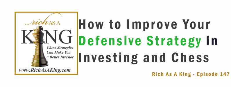 How to Improve Your Defensive Strategy in Investing and Chess – Rich as a King Episode 147