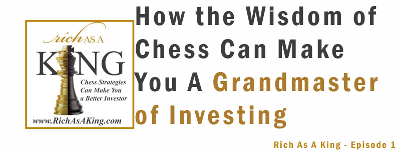 Rich As A King Episode 1- How the Wisdom of Chess Can Make You A Grandmaster of Investing