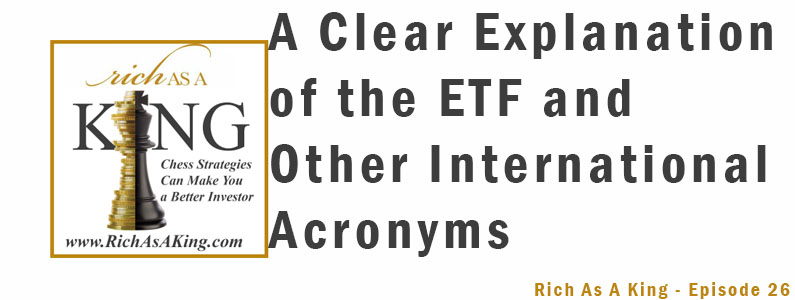 A Clear Explanation of the ETF and Other International Acronyms – Rich As A King Episode 26