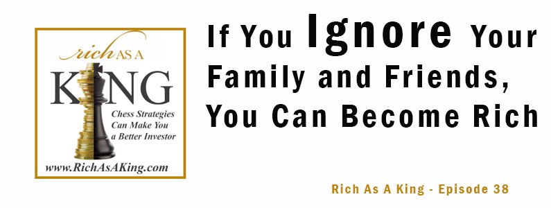 If You Ignore Your Family And Friends, You Can Become Rich – Rich As A King Episode 38