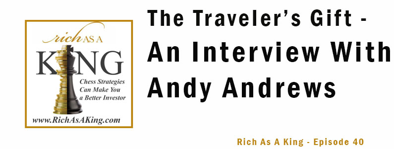 The Traveler's Gift – An Interview with Andy Andrews – Rich As A King Episode 40