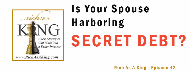 Is Your Spouse Harboring Secret Debt? – Rich As A King Episode 42