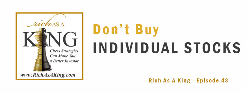 Don't Buy Individual Stocks – Rich As A King Episode 43