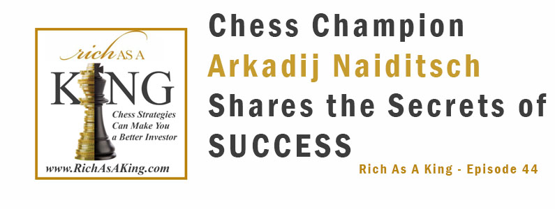 German Chess Champion Arkadij Naiditsch Shares The Secrets of Success – Rich As A King Episode 44