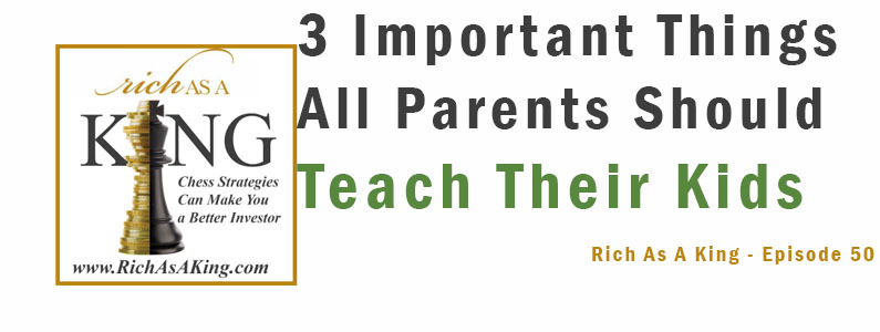 Three Important Things All Parents Should Teach Their Kids – Rich As A King Episode 50