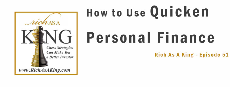 How to Use Quicken Personal Finance to Become Rich As A King – Rich As A King Episode 51