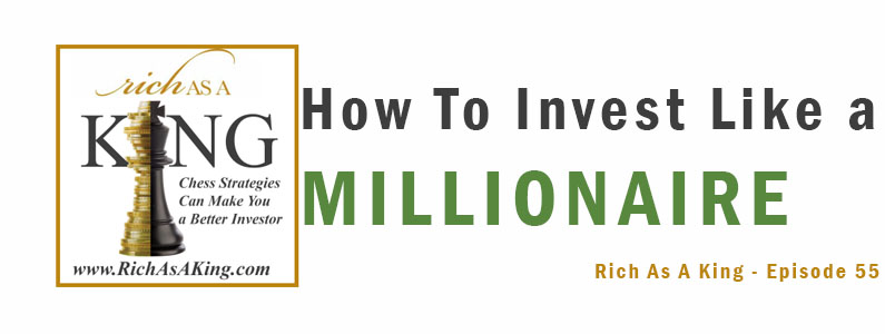 How to Invest Like Millionaires Do – Rich As A King Episode 55