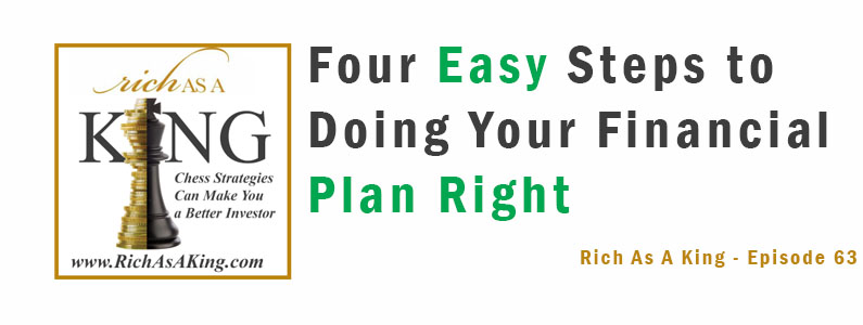 Four Easy Steps to Doing Your Financial Plan Right – Rich As A King Episode 63