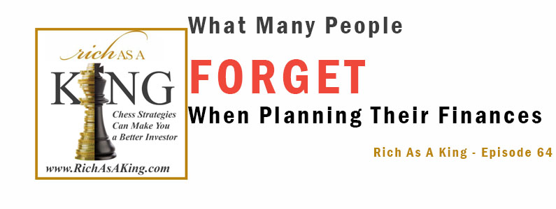 What Many People Forget When Planning Their Finances – Rich As A King Episode 64