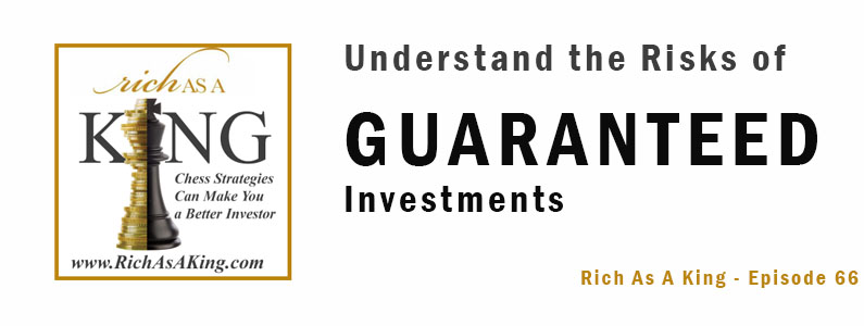 The Risks You Need to Understand With Guaranteed Investments – Rich As A King Episode 66