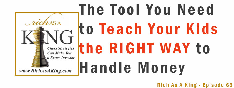 The Tool You Need to Teach Your Kids the Right Way to Handle Money – Rich As A King Episode 69