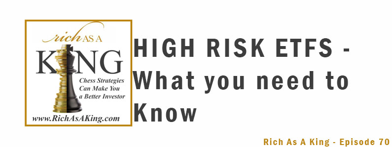 High-Risk ETFs – What You Need to Know – Rich As A King Episode 70