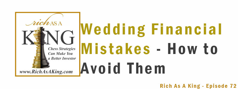 Wedding Financial Mistakes and How to Avoid Them – Rich As A King Episode 72