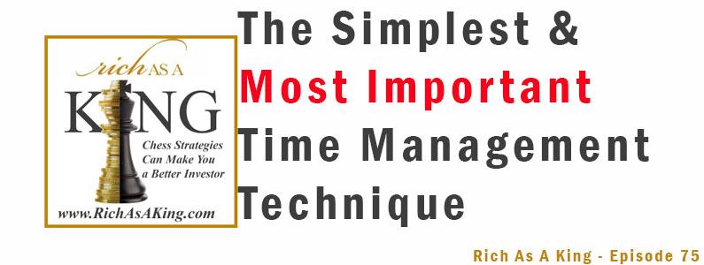 The Simplest And Most Important Time Management Technique – Rich As A King Episode 75