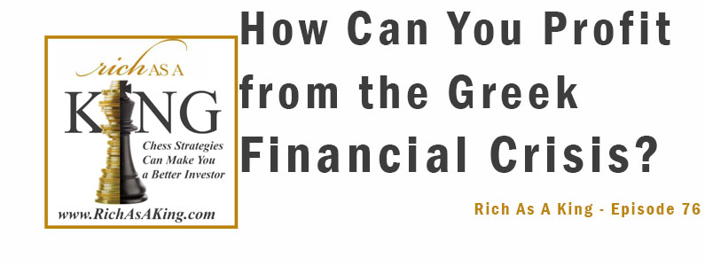 How Can You Profit From the Greek Financial Crisis? – Rich As A King Episode 76