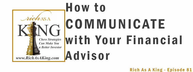 How to Communicate With Your Financial Advisor – Rich As A King Episode 81