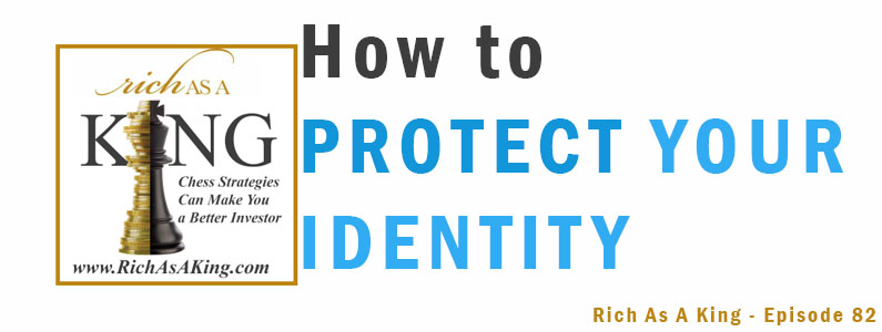 How to Protect Your Identity – Rich As A King Episode 82