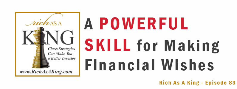A Powerful Skill for Making Financial Wishes – Rich As A King Episode 83
