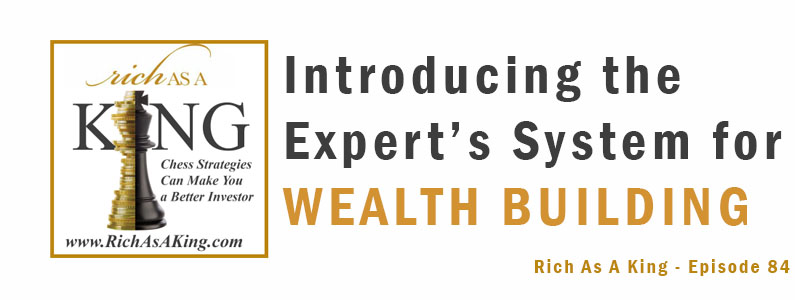 Introducing the Experts' Systems for Wealth Building – Rich As A King Episode 84