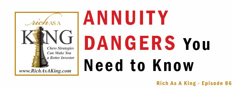 Annuity Dangers You Need to Know – Rich As A King Episode 86