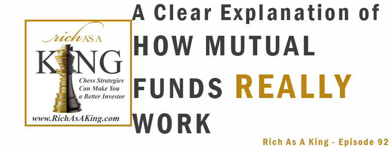 A Clear Explanation of How Mutual Funds Really Work – Rich As A King Episode 92