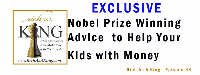 Exclusive Nobel Prize Winning Advice That You Can Use to Help Your Kids with Money – Rich As A King – Episode 93