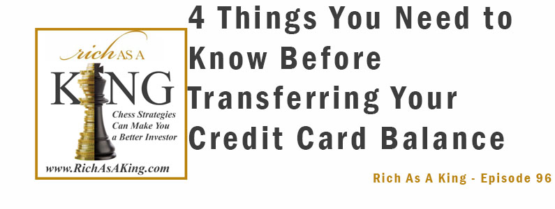 4 Things You Need to Know Before Transferring Your Credit Card Balance – Rich As A King Episode 96