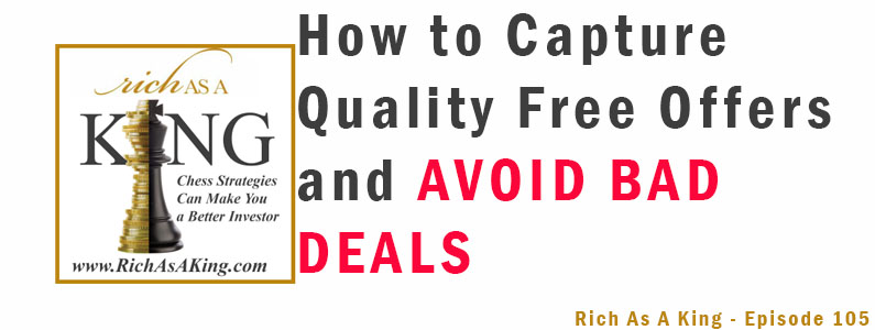 How to Capture Quality Free Offers and Avoid Bad Deals – Rich As A King Episode 105