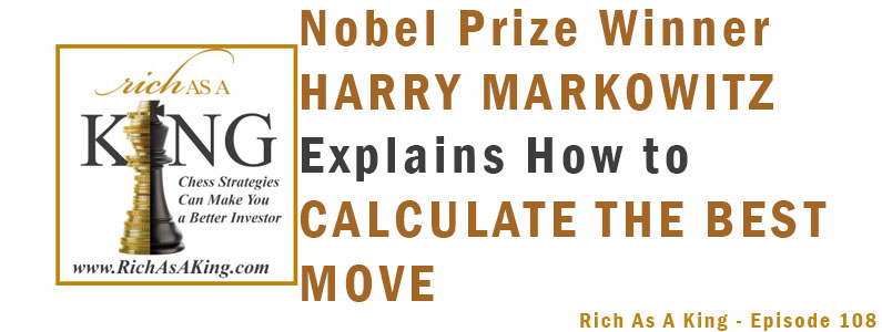 Nobel Prize Winner Harry Markowitz Explains How to Calculate the Best Move – Rich As A King Episode 108