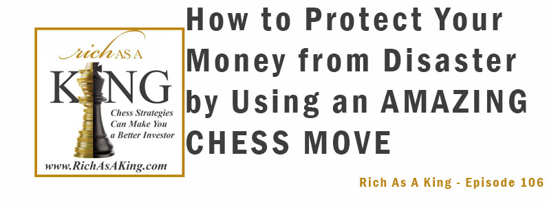 How to Protect Your Money from Disaster by Using an Amazing Chess Move – Rich As A King Episode 106