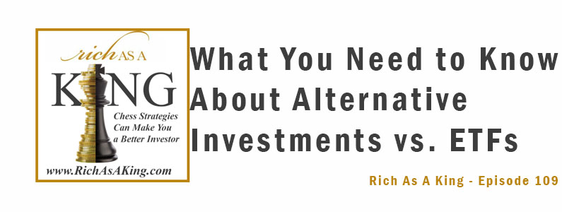 What You Need to Know About Alternative Investments vs. ETFs – Rich As A King Episode 109