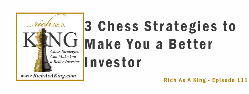 3 Chess Strategies to Make You a Better Investor– Rich As A King Episode 111