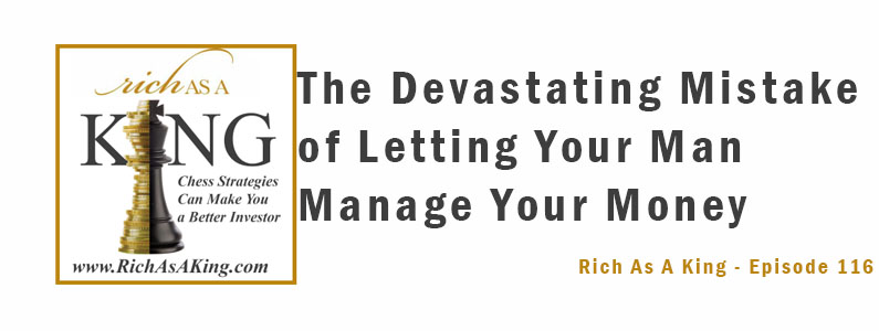 The Devastating Mistake of Letting Your Man Manage Your Money – Rich As A King Episode 116
