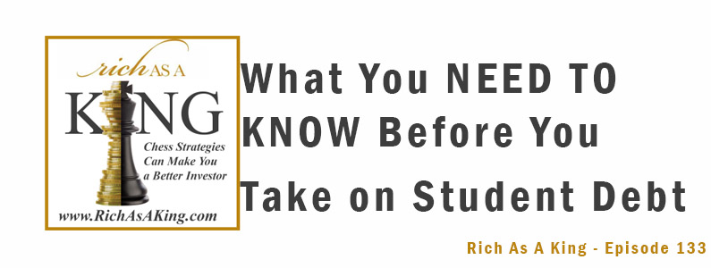 What You Need to Know Before You Take on Student Debt – Rich As A King Episode 133