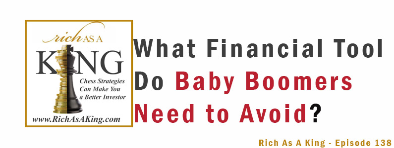 What Financial Tool Do Baby Boomers Need to Avoid? Rich As A King Episode 138