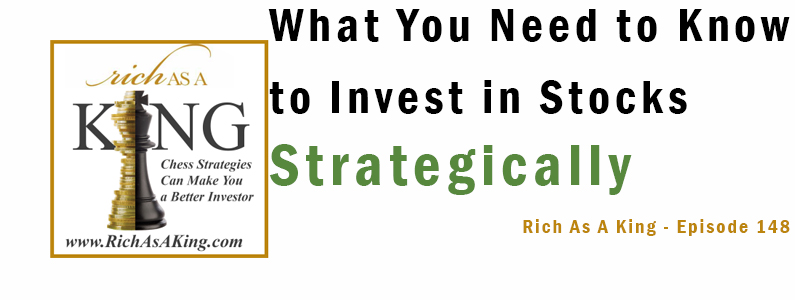 What You Need to Know to Invest in Stocks Strategically – Rich As A King Episode 148