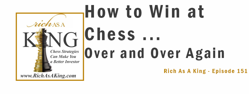 How to Win at Chess… Over and Over Again – Rich As A King Episode 151