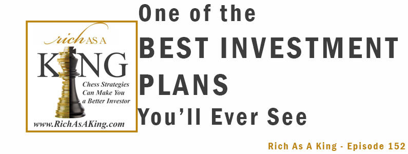 One of the Best Investment Plans You'll Ever See – Rich As A King Episode 152